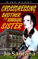 Cover for 'Crossdressing: Brother to Schoolgirl Sister'