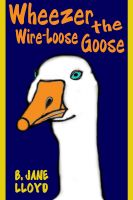 Cover for 'Wheezer the Wire-Loose Goose'