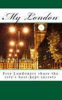 Cover for 'My London - Five Londoners share the city's best-kept  secrets'