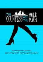 Cover for 'The Countess and the Mole Man: Winning Stories from The South Wales Short Story Competition 2012'