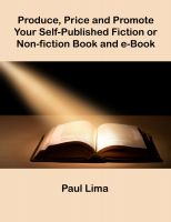 Cover for 'Produce, Price and Promote Your Self-Published Fiction or Non-fiction Book and eBook'