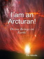 Cover for 'I am an Arcturan! - Divine Beings on Earth!'