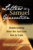Cover for 'Letters to a Samuel Generation: Homecoming; Now We Are Free; Not In Vain'
