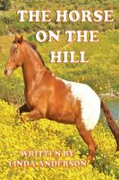 Cover for 'The Horse On The Hill A True Story'