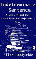 Cover for 'Indeterminate Sentence: A New Zealand World War II Conscientious Objector's Story'