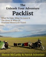 Cover for 'The Unleash Your Adventure Packlist: What To Take, What To Leave, & The Hows & Whys Of Motorcycle Travel'