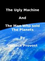 Cover for 'The Ugly Machine and the Man Who Sold The Planets'