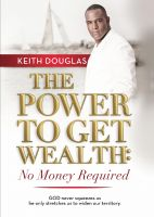 Cover for 'The Power to Get Wealth: No Money Required'