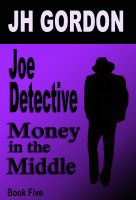 Cover for 'Joe Detective:   Money in The Middle (Book Five)'