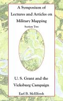 Cover for 'A Symposium of Lectures and Articles on Military Mapping Section Two:  U. S. Grant and the Vicksburg Campaign'