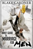 Cover for 'A Brief Guide to Marriage for Men'