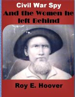 Cover for 'Civil War Spy and The Women he left Behind'
