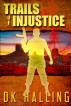 Trails  of Injustice by DK Halling