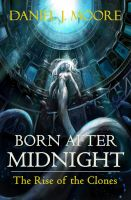 Cover for 'Born After Midnight, The Rise of The Clones'