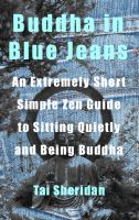 Cover for 'Buddha in Blue Jeans: An Extremely Short Zen Guide to Sitting Quietly and Being Buddha'