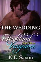 Cover for 'THE WEDDING : Highland Vengeance : Part Three (A Family Saga / Adventure Romance) (Highland Vengeance: A Serial Novel)'