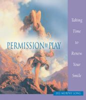 Cover for 'Permission to Play, Taking Time to Renew Your Smile'
