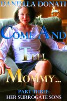 Cover for 'Come And Tell Mommy - Part Three: Her Surrogate Sons'
