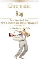 Cover for 'Chromatic Rag Pure Sheet Music Duet for F Instrument and Baritone Saxophone, Arranged by Lars Christian Lundholm'