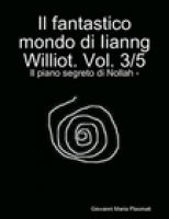 Cover for 'Il fantastico mondo di Iianng Williot. Vol. 3/5 - Il piano segreto di Nollah -'