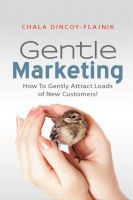 Cover for 'Gentle Marketing: How To Gently Attract Loads of New Customers!'