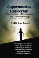 Cover for 'Supernatural Hypocrisy: The Cognitive Dissonance of a God Cosmology'