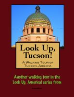 Cover for 'Look Up, Tucson, Arizona! A Walking Tour of Tucson, Arizona'