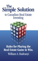 Cover for 'The Simple Solution to Canadian Real Estate Investing: Rules for Playing the Real Estate Game to Win'