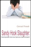 Cover for 'Sandy Hook Slaughter:  The Newtown Shooting and Massacre in Connecticut - Adam Lanza. Thoughts and Lessons on a Tragedy and the Coming Paradigm Shift.'