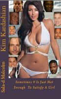 Cover for 'Kim Kardashian..Sometimes 9 is just not enough to satisfy a girl'