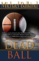 Cover for 'Dead Ball  (the sequel to Sudden Death - Endorsed by John Lescroart)'