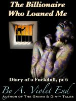 Cover for 'The Billionaire Who Loaned Me (Diary of a Fuckdoll Pt 6)'