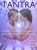 Cover for 'Tantra, the Art of Sacred Sexuality as a Gateway to Ascension'