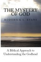 Roderick L. Evans - The Mystery of God: A Biblical Approach to Understanding the Godhead