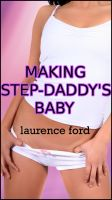 Cover for 'Making Step-Daddy's Baby (Step-father/daughter Breeding M/f/m Erotica)'