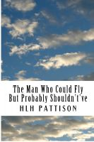 Cover for 'The Man Who Could Fly But Probably Shouldn't've'