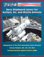 Cover for 'Navy Shipboard Lasers for Surface, Air, and Missile Defense: Deployment of the First Solid-State Laser Directed Energy Weapon, SSL, FEL, TLS, MLD, Terminal Defense Against China's ASBM'