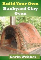 Cover for 'Build Your Own Backyard Clay Oven'