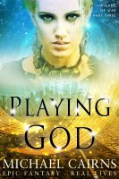 Cover for 'Playing God (A Game of War, Part Three)'