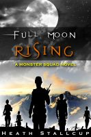 Heath Stallcup - Full Moon Rising Book 2 of the Monster Squad series
