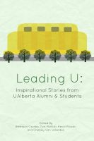 Cover for 'Leading U: Inspirational Stories from UAlberta Alumni & Students'