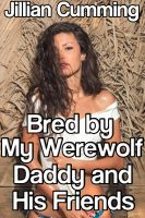 Cover for 'Bred by My Werewolf Daddy and His Friends (Paranormal Taboo Gang Bang Erotica)'