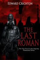 Edward Crichton - The Last Roman (The Praetorian Series - Book I)