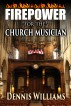 Firepower for the Church Musician by Dennis Williams