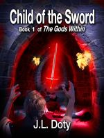Cover for 'Child of the Sword, Book 1 of The Gods Within'