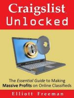 Cover for 'Craigslist Unlocked: The Essential Guide to Making Masssive Profits on Online Classifieds'