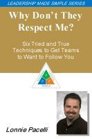 Cover for 'The Leadership Made Simple Series: Why Don't They Respect Me? Six Tried and True Techniques to Get Teams to Want to Follow You'