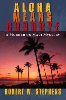 Cover for 'Aloha Means Goodbye: A Murder on Maui Mystery'
