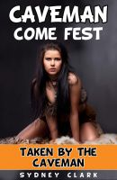 Cover for 'Caveman Come Fest: Taken by the Caveman (An Erotic Historical Fantasy of Wild Sex with an Alpha Cave Man)'