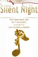 Cover for 'Silent Night Pure Sheet Music Solo for F Instrument, Arranged by Lars Christian Lundholm'